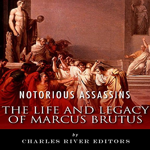 Notorious Assassins: The Life and Legacy of Marcus Brutus audiobook cover art