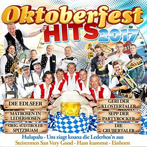 Oktoberfesthits 2017 (inkl. Hulapalu, Einhorn, Der wird beim Wirt sein, Uns ziagt koana die Lederhos'n aus, uvm.)
