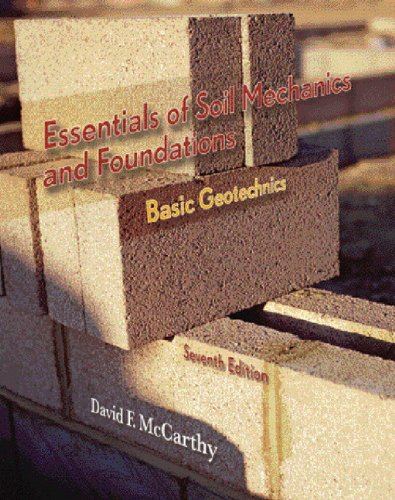 Essentials of Soil Mechanics and Foundations: Basic Geotechnics (7th Edition)