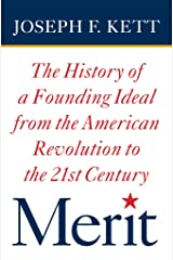 Merit: The History of a Founding Ideal from the American Revolution to the Twenty-First Century (American Institutions and Society) Kindle Edition