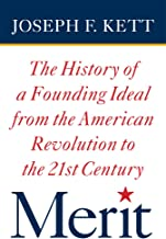 Merit: The History of a Founding Ideal from the American Revolution to the Twenty-First Century (American Institutions and...