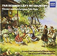 Agopian: Far Behind I Left My Country - Klezmer and East European Folk Music by The UCalgary String Quartet (2008-07-08)