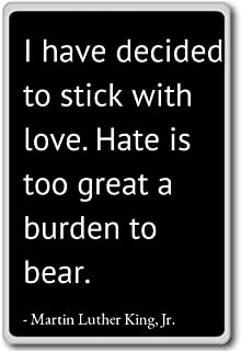 I have decided to stick with love. ... - Martin Luther King, Jr. quotes fridge magnet, Black