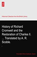History of Richard Cromwell and the Restoration of Charles II. ... Translated by A. R. Scoble.