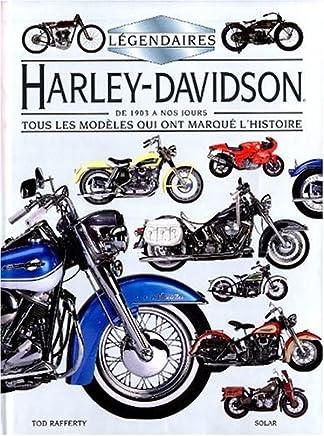 LEGENDAIRES HARLEY-DAVIDSON. De 1903 à nos jours