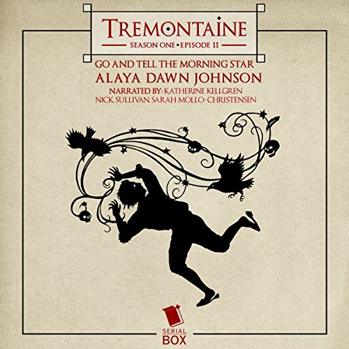 Tremontaine: Go and Tell the Morning Star: Episode 11 audiobook cover art