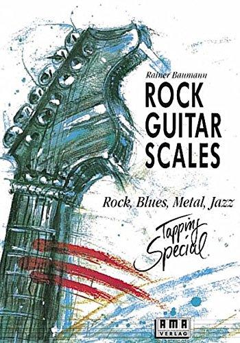 Rock Guitar Scales: Rock, Blues, Metal, Jazz: Rock, Blues, Metal, Jazz. Tapping Special