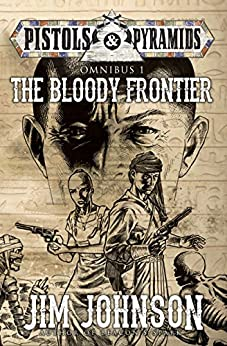 The Bloody Frontier (Pistols and Pyramids Omnibus Book 1) by [Jim Johnson]