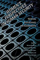 Women's Perspectives on Human Security: Violence, Environment, and Sustainability