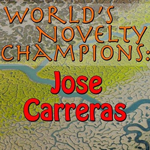 World's Novelty Champions: Jose Carreras