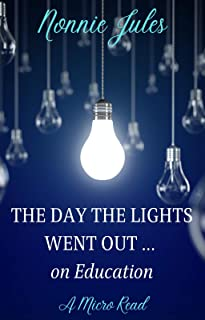 THE DAY THE LIGHTS WENT OUT ... on Education (The COVID19 'LIGHTS OUT' Series Book 1)
