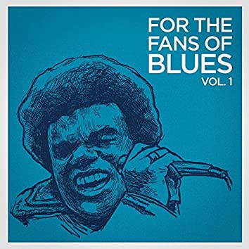 For the Fans of Blues, Vol. 1