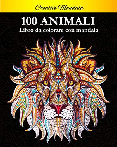 100 Animali da colorare con mandala: Libro da colorare per adulti di 100 pagine con fantastici animali. Libro antistress da colorare con disegni rilassanti.