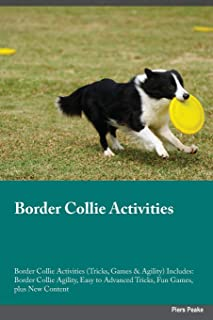 Border Collie Activities Border Collie Activities (Tricks, Games & Agility) Includes: Border Collie Agility, Easy to Advanced Tricks, Fun Games, plus New Content