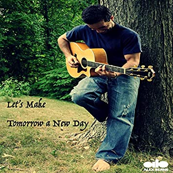 Let's Make Tomorrow a New Day