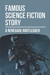 Famous Science Fiction Story: A Renegade Bootlegger: Sci Fi Short Stories Collection