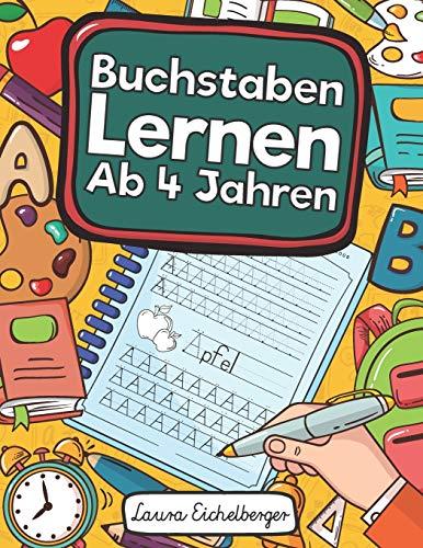 Buchstaben Lernen Ab 4 Jahren: Erste Buchstaben Schreiben Lernen Und Üben! Perfekt Geeignet Für Kinder Ab 4 Jahren!