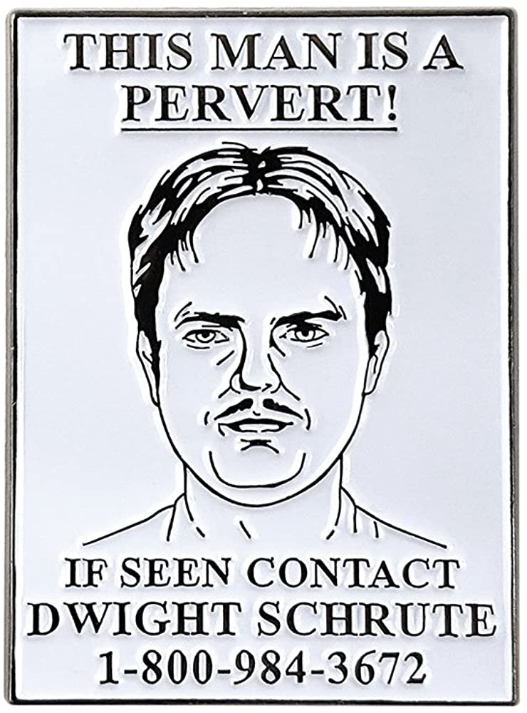 Over item handling Pinsanity The Office Dwight Pervert Wanted P Poster Enamel Large special price Lapel
