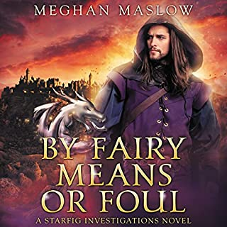 By Fairy Means or Foul     A Starfig Investigations Novel              By:                                                                                                                                 Meghan Maslow                               Narrated by:                                                                                                                                 Greg Boudreaux                      Length: 8 hrs and 16 mins     51 ratings     Overall 4.6