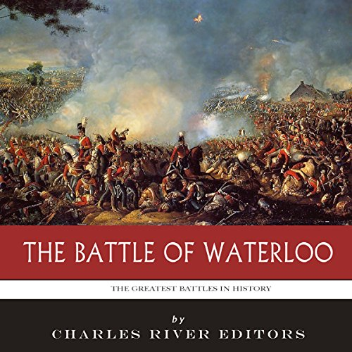The Greatest Battles in History: The Battle of Waterloo audiobook cover art