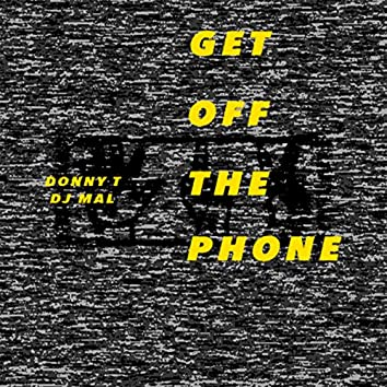 Get off the Phone (feat. Donny T & DJ MAL)