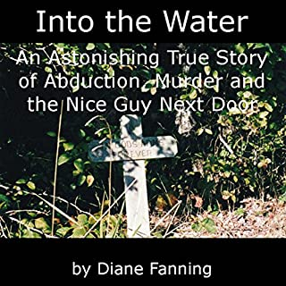 Into the Water                   By:                                                                                                                                 Diane Fanning                               Narrated by:                                                                                                                                 Thomas M. Hatting                      Length: 8 hrs and 20 mins     2 ratings     Overall 4.5