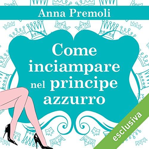 Come inciampare nel principe azzurro | Anna Premoli