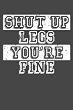 Shut Up Legs You're Fine: 75 Page Runners Blank Log Book For Marathon Training With Specific Sections For Writing Down Distance, Weather, Time, and More. 6x9 Inches With Glossy Cover Finish