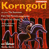Korngold: Act 1 from the Snowman / Overture to a Drama / Fairy Tale Pictures / Prelude and Carnival from Violanta by Peter Manning