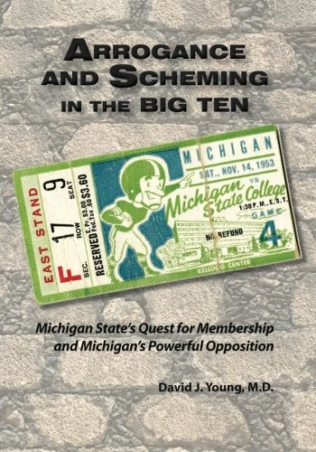 Arrogance and Scheming in the Big Ten: Michigan State's Quest for Membership and Michigan's Powerful Opposition