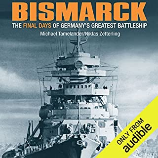 Bismarck     The Final Days of Germany's Greatest Battleship              By:                                                                                                                                 Niklas Zetterling,                                                                                        Michael Tamelander                               Narrated by:                                                                                                                                 Charles Constant                      Length: 9 hrs and 51 mins     112 ratings     Overall 4.2