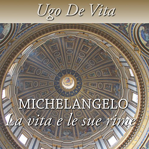 Michelangelo. La vita e le sue rime                   By:                                                                                                                                 Ugo De Vita                               Narrated by:                                                                                                                                 Ugo De Vita                      Length: 19 mins     Not rated yet     Overall 0.0