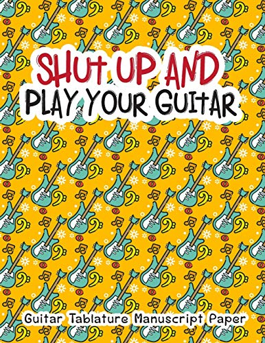 Shut Up And Play Your Guitar: Guitar Tablature Manuscript Paper (Manuscript Paper Guitar 12 staves, Band 1)