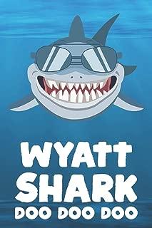 Wyatt - Shark Doo Doo Doo: Blank Ruled Personalized & Customized Name Shark Notebook Journal for Boys & Men. Funny Sharks Desk Accessories Item for ... Supplies, Birthday & Christmas Gift Men.