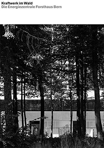 Kraftwerk im Wald: Die Energiezentrale Forsthaus Bern