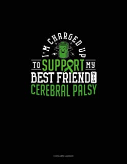I'm Charged Up To Support My Best Friend With Cerebral Palsy: 3 Column Ledger