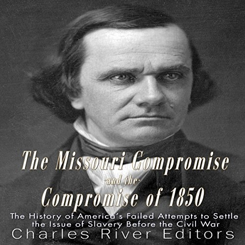 The Missouri Compromise and the Compromise of 1850 cover art