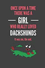 Once Upon A Time There Was A Girl Who Really Loved Dachshunds It was me, the end.: Dachshund Lovers Gift Lined Notebook Journal 110 Pages