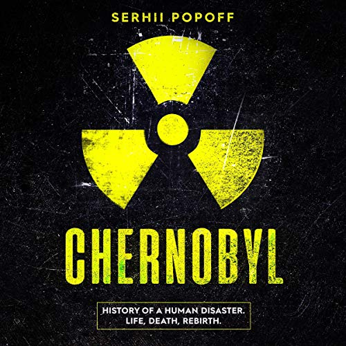 Chernobyl: History of a Human Disaster. Life, Death, Rebirth. audiobook cover art