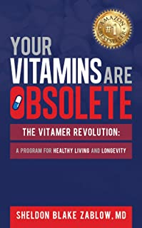 Your Vitamins are Obsolete: The Vitamer Revolution: A Program for Healthy Living and Healthy Longevity