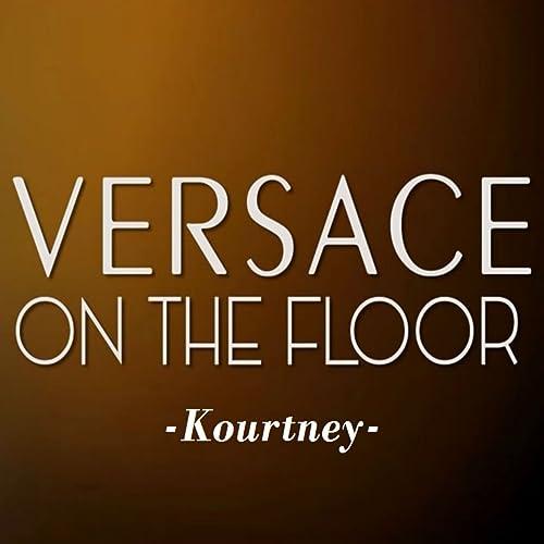 Versace On The Floor By Kourtney On Amazon Music Amazoncom