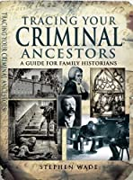 Tracing Your Criminal Ancestors (Tracing Your... (Pen & Sword))