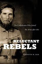 Reluctant Rebels: The Confederates Who Joined the Army after 1861 (Civil War America)