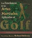 Las Ensenanzas de las Artes Marciales Aplicadas al Golf: La Ruta del Triunfador - Richard Behrens