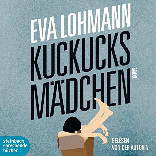 Kuckucksmädchen                   Autor:                                                                                                                                 Eva Lohmann                               Sprecher:                                                                                                                                 Eva Lohmann                      Spieldauer: 3 Std. und 48 Min.     24 Bewertungen     Gesamt 4,3