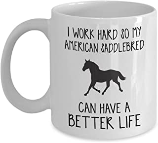 American Saddlebred Mug - I Work Hard So Can Have A Better Life - Funny Novelty Ceramic Coffee & Tea Cup Cool Gifts For Men Or Women With Gift Box