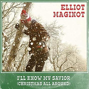 I'll Know My Savior (Christmas All Around)