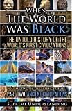 When the World Was Black Part Two: The Untold History of the World's First Civilizations - Ancient Civilizations by Supreme Understanding (2016-01-21)