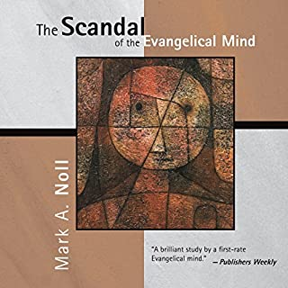 The Scandal of the Evangelical Mind                   By:                                                                                                                                 Mark A. Noll                               Narrated by:                                                                                                                                 Trevor Thompson                      Length: 8 hrs and 51 mins     47 ratings     Overall 4.7