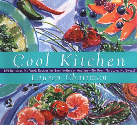 Cool Kitchen: No Oven, No Stove, No Sweat! 125 Delicious, No-Work Recipes For Summertime Or Anytime